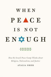 &quot;When Peace is Not Enough: How the Israeli Peace Camp Thinks about Religion, Nationalism, and Justice&quot; by Atalia...