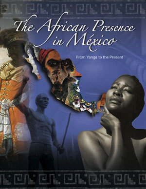 """The African Presence in Mexico: From Yanga to the Present"""