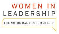 "2013-14 Notre Dame Forum ""Women in Leadership"""