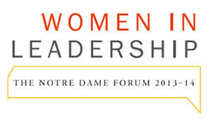 "2013-14 Notre Dame Forum ""Women in Leadership"""