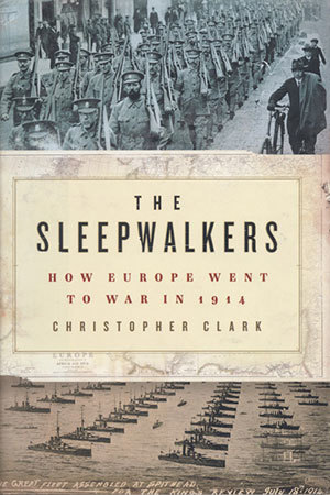 """The Sleepwalkers: How Europe Went to War in 1914"" by Christopher Clark"