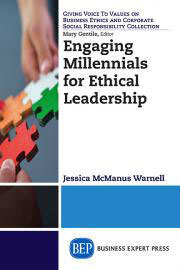 """Engaging Millennials for Ethical Leadership: What Works for Young Professionals and Their Managers"" by Jessica McManus Warnell"