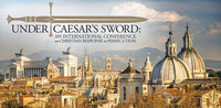 """Under Caesar's Sword"" International Conference on Christian Response to Persecution"
