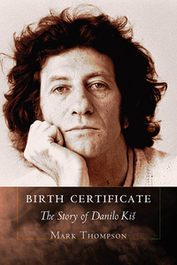 'Birth Certificate: The Story of Danilo Kiš' by Mark Thompson