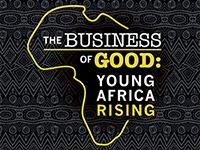 """The Business Of Good: Young Africa Rising"""