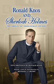 """Ronald Knox and Sherlock Holmes: The Origins of Sherlockian Studies"""