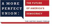 A More Perfect Union: The Future of America's Democracy, The Notre Dame Forum