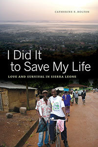 """I Did It to Save My Life: Love and Survival in Sierra Leone"" by Catherine Bolten"