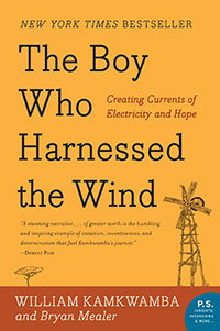"""The Boy Who Harnessed the Wind: Creating Currents of Electricity and Hope,"" by William Kamkwamba"
